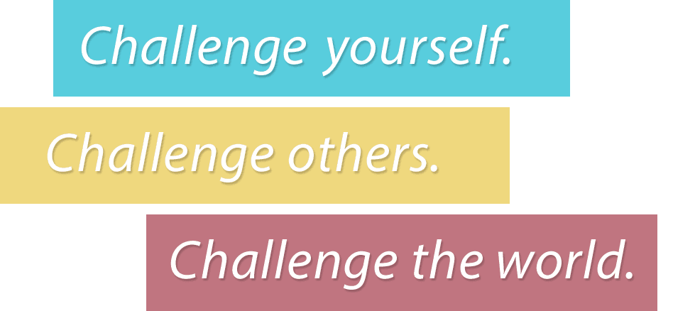Challenge yourself. Challenge others. Challenge the world.